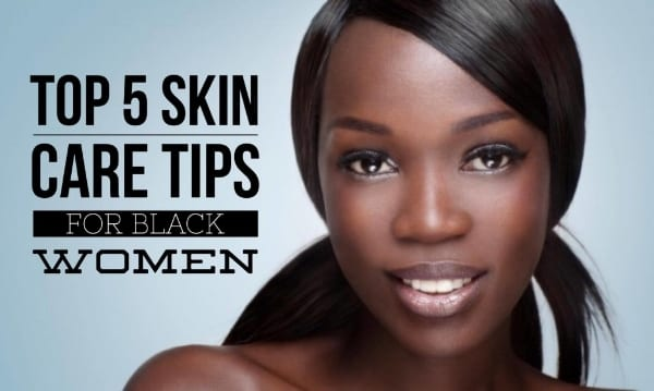 5 Skin Care Tips for Black Women